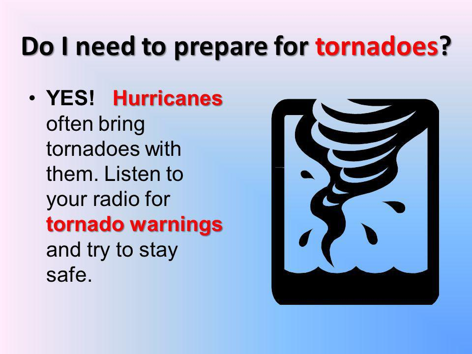 Do I need to prepare for tornadoes
