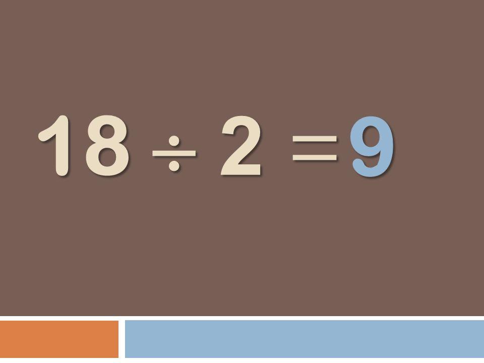 9 18  2 =