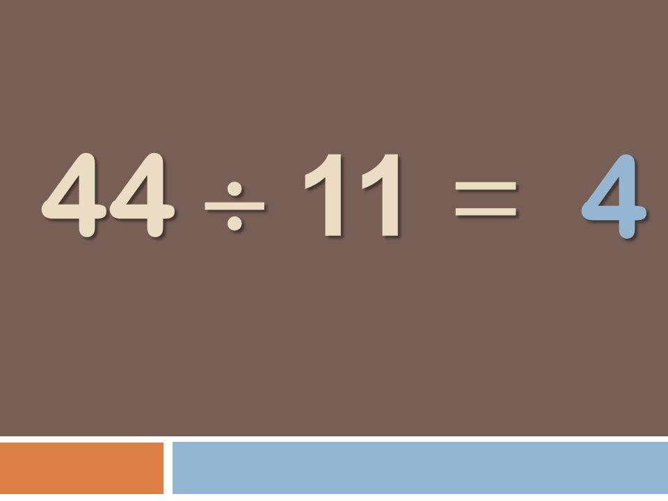 4 44  11 =