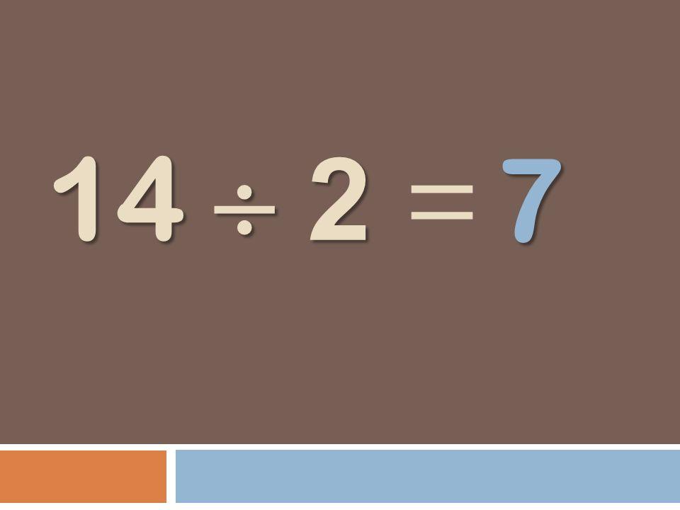 7 14  2 =