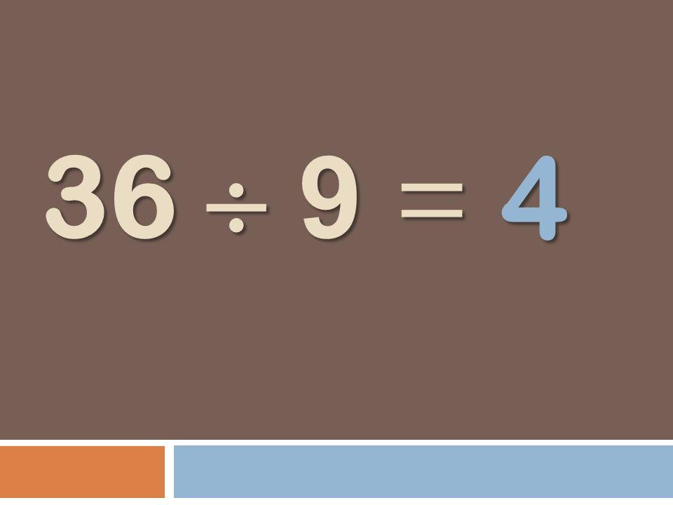 4 36  9 =
