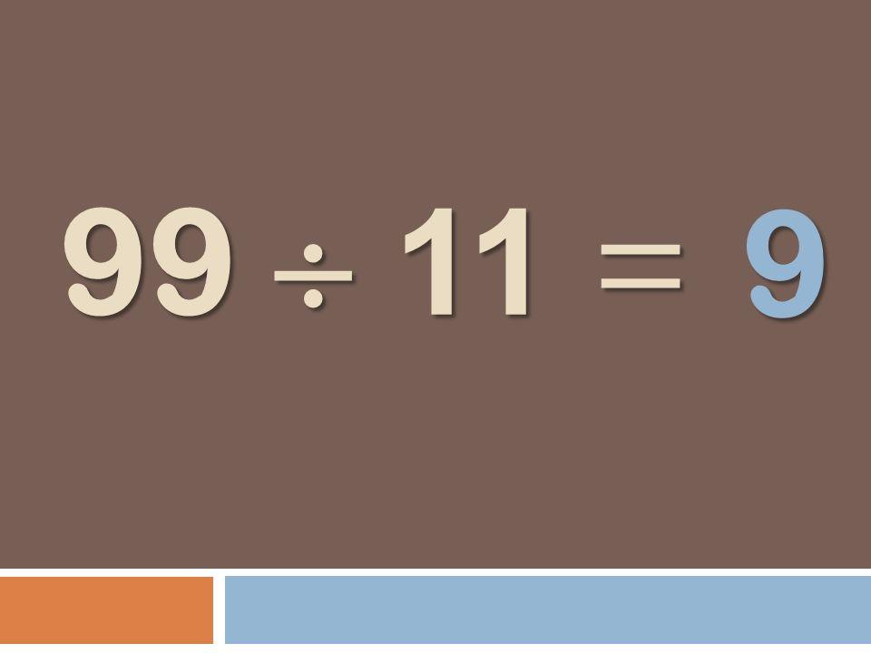 9 99  11 =