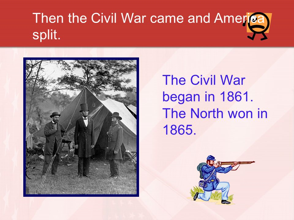Then the Civil War came and America split.