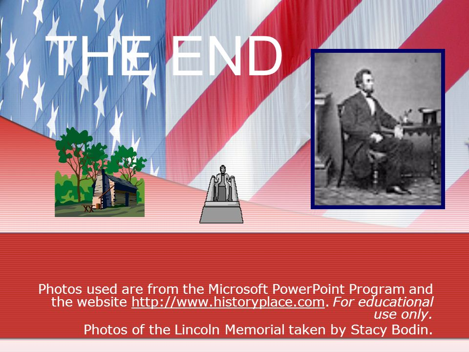 THE END Photos used are from the Microsoft PowerPoint Program and the website http://www.historyplace.com. For educational use only.