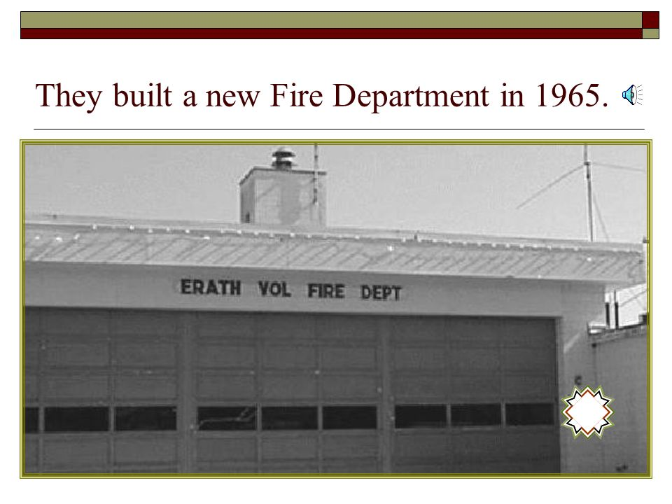 They built a new Fire Department in 1965.