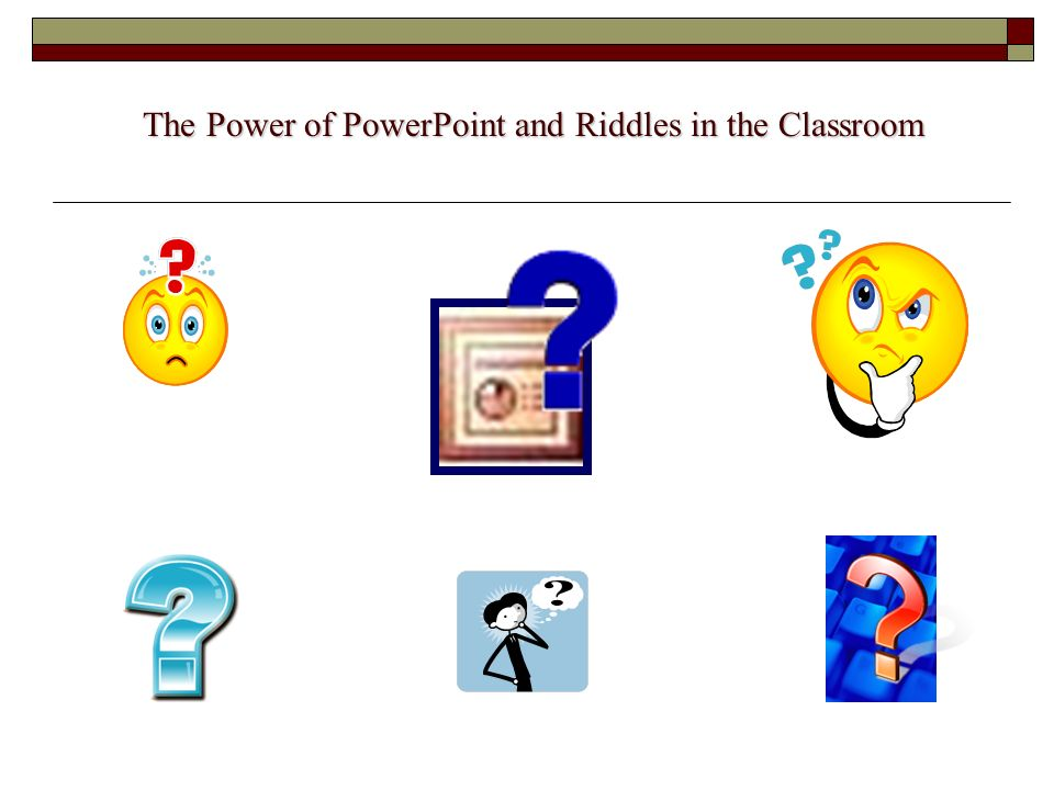 The Power of PowerPoint and Riddles in the Classroom