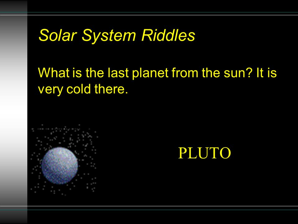Solar System Riddles What is the last planet from the sun