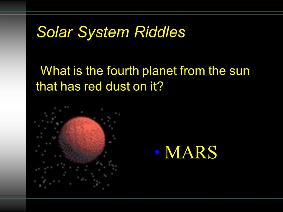 Solar System Riddles What is the fourth planet from the sun that has red dust on it