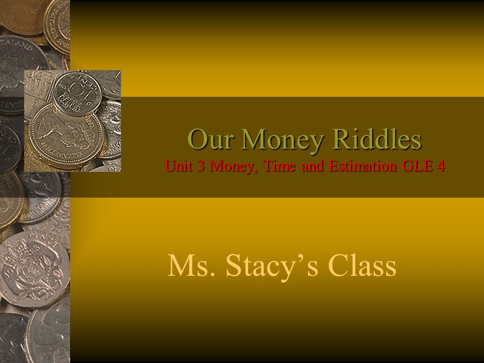 Our Money Riddles Unit 3 Money, Time and Estimation GLE 4