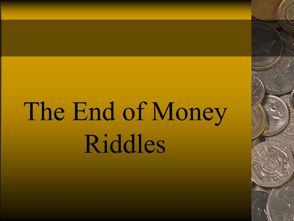 The End of Money Riddles