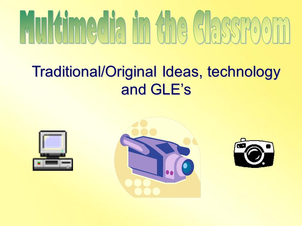Traditional/Original Ideas, technology and GLE's