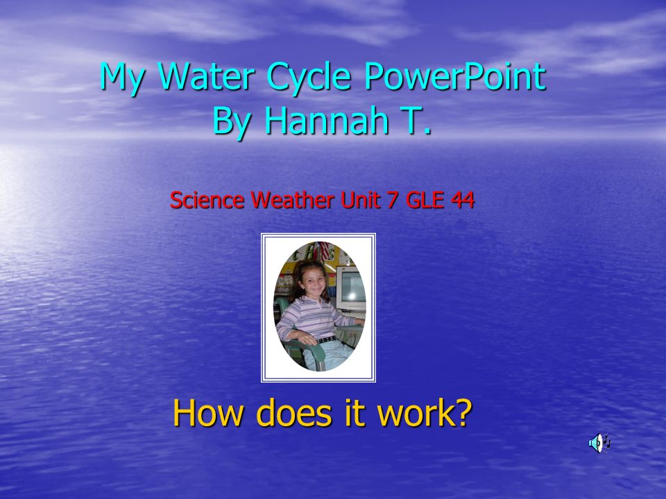 My Water Cycle PowerPoint By Hannah T