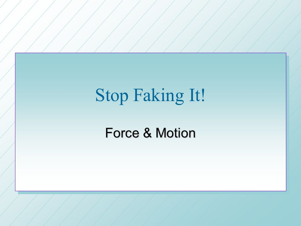 Stop Faking It! Force & Motion