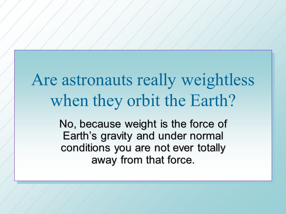 Are astronauts really weightless when they orbit the Earth