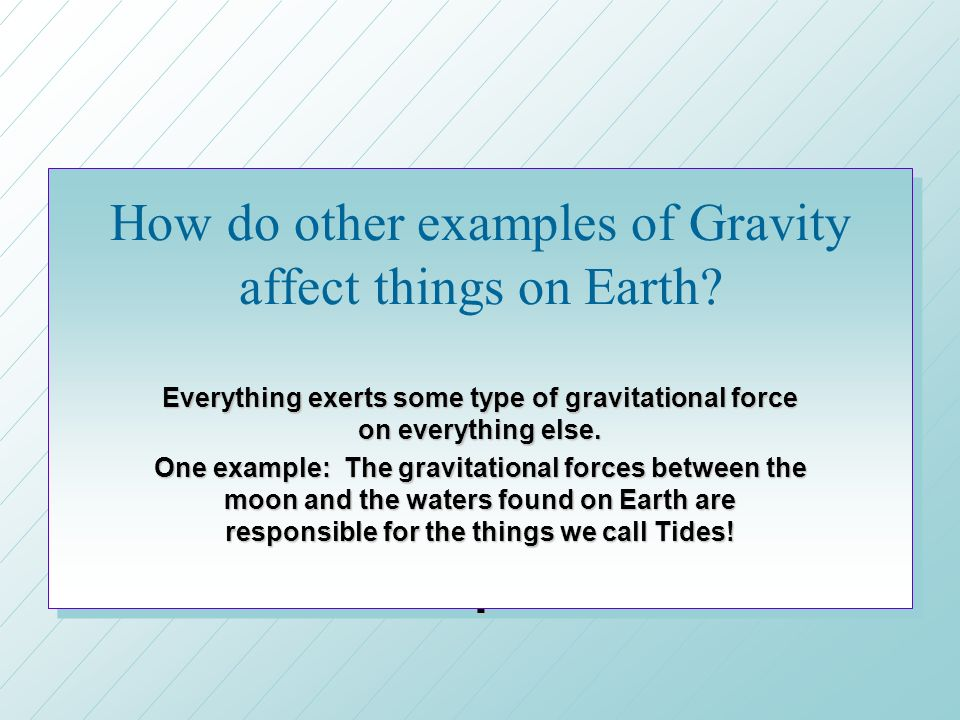 How do other examples of Gravity affect things on Earth