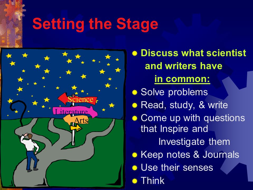 Setting the Stage Discuss what scientist and writers have in common: