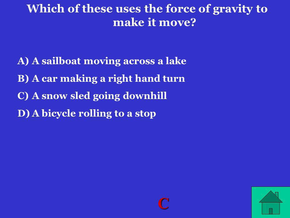 Which of these uses the force of gravity to make it move
