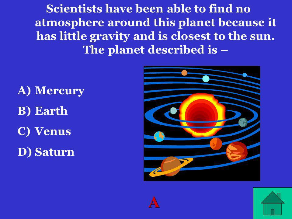 Scientists have been able to find no atmosphere around this planet because it has little gravity and is closest to the sun. The planet described is –