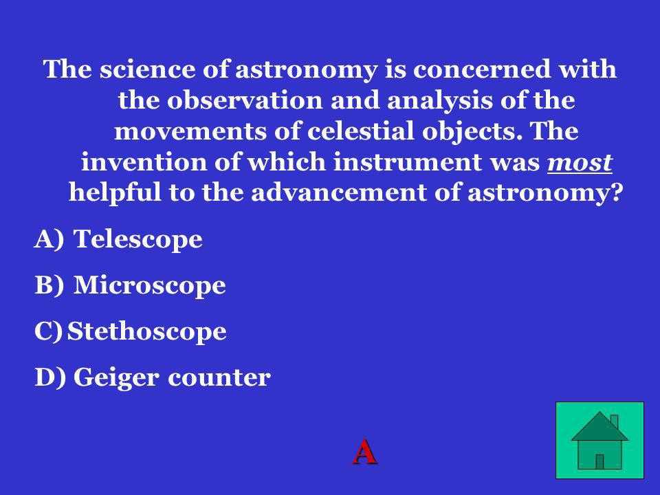 The science of astronomy is concerned with the observation and analysis of the movements of celestial objects. The invention of which instrument was most helpful to the advancement of astronomy