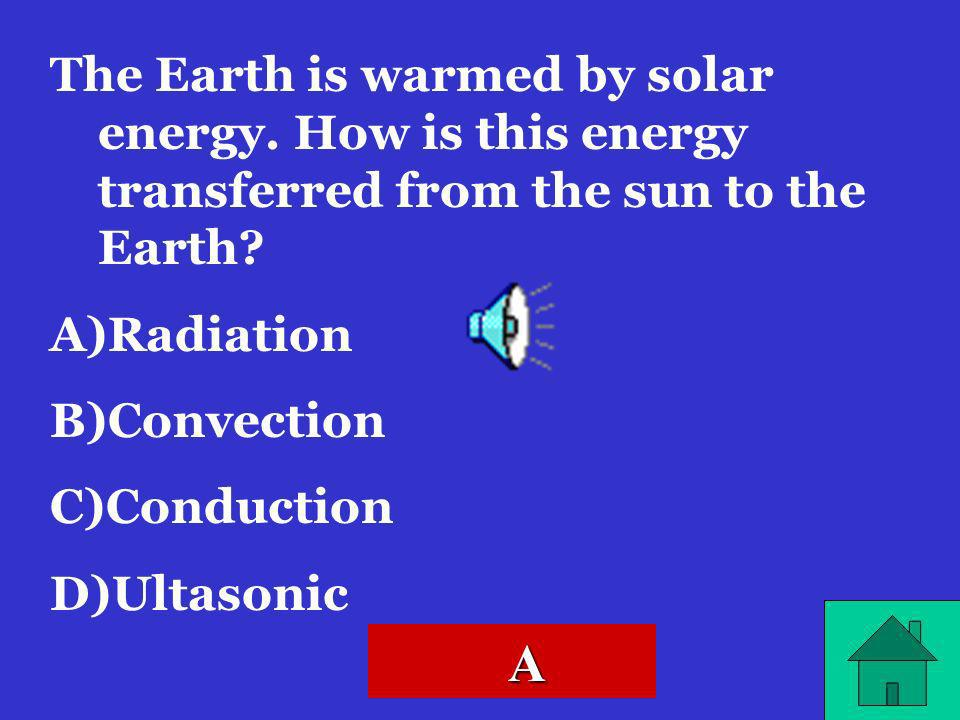 The Earth is warmed by solar energy
