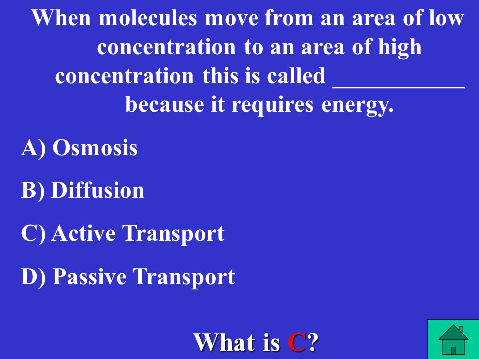 When molecules move from an area of low concentration to an area of high concentration this is called ___________ because it requires energy.