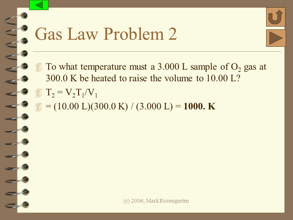 Gas Law Problem 2 To what temperature must a 3.000 L sample of O2 gas at 300.0 K be heated to raise the volume to 10.00 L
