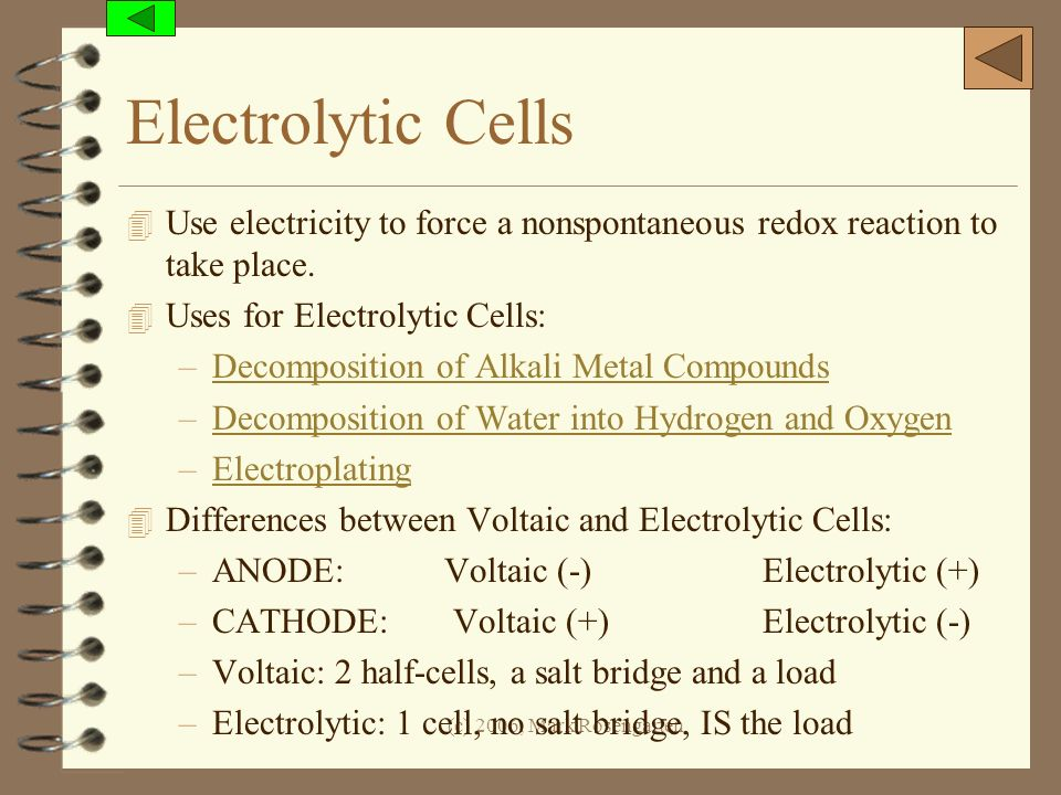 Electrolytic Cells Use electricity to force a nonspontaneous redox reaction to take place. Uses for Electrolytic Cells: