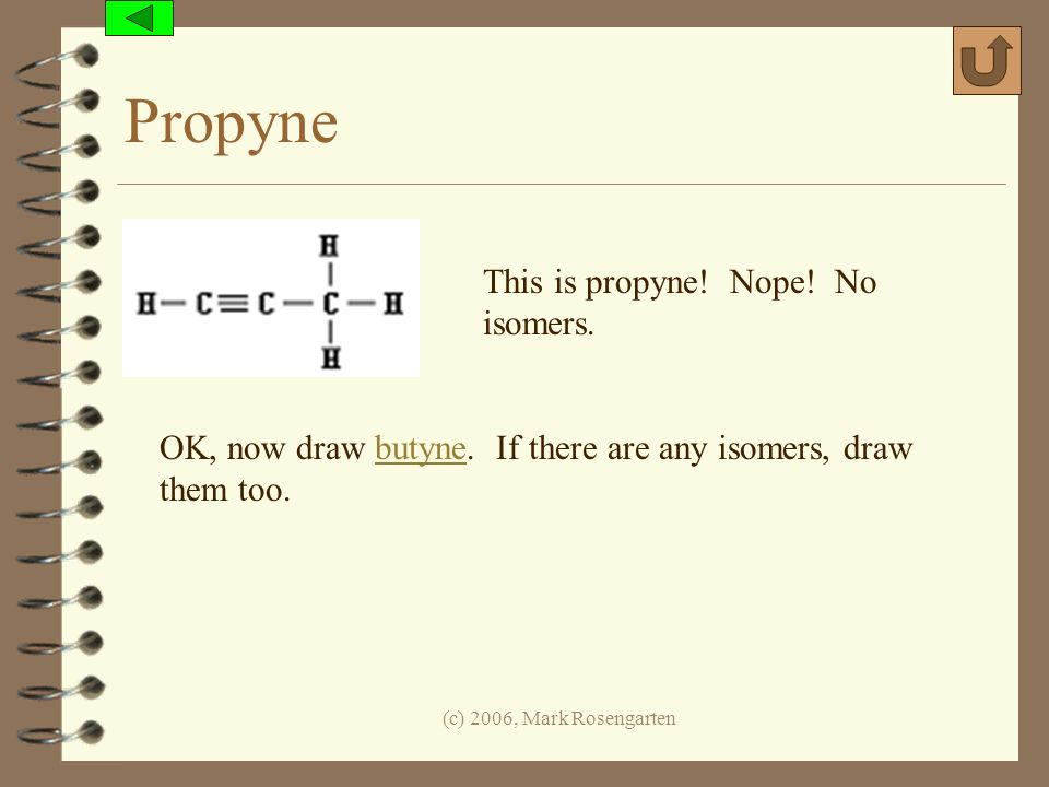 Propyne This is propyne! Nope! No isomers.