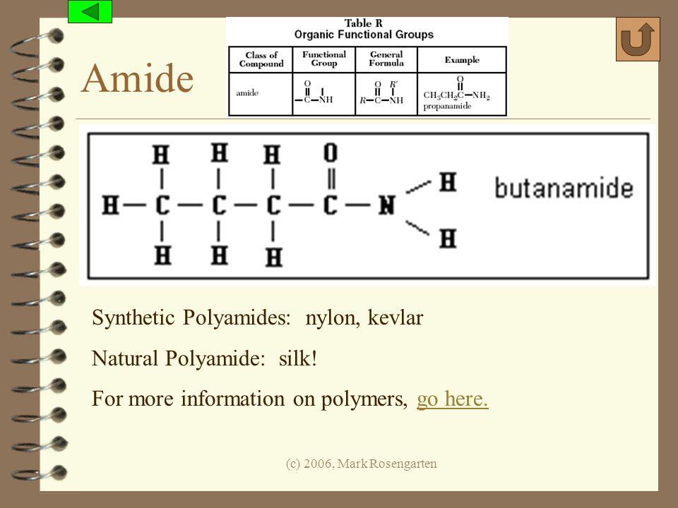 Amide Synthetic Polyamides: nylon, kevlar Natural Polyamide: silk!