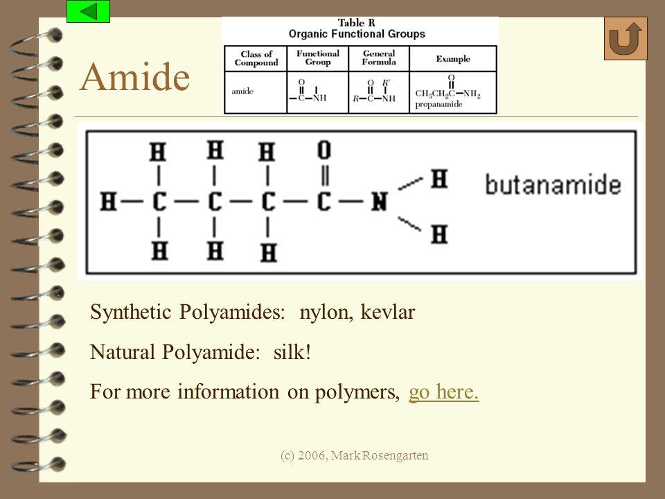 Amide Synthetic Polyamides: nylon, kevlar Natural Polyamide: silk!