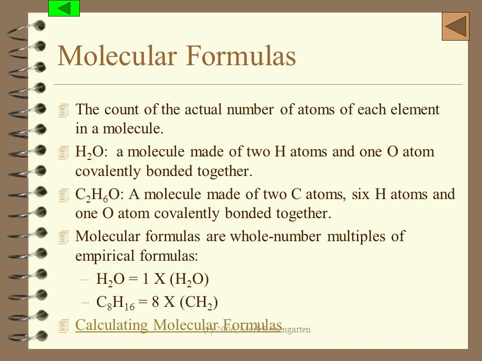 Molecular Formulas The count of the actual number of atoms of each element in a molecule.