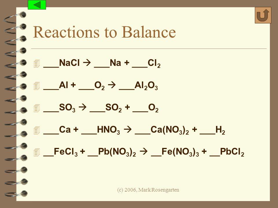 Reactions to Balance ___NaCl  ___Na + ___Cl2 ___Al + ___O2  ___Al2O3