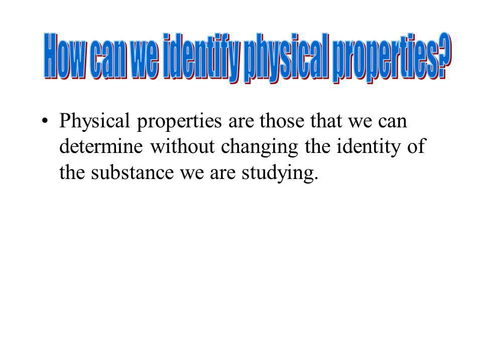How can we identify physical properties