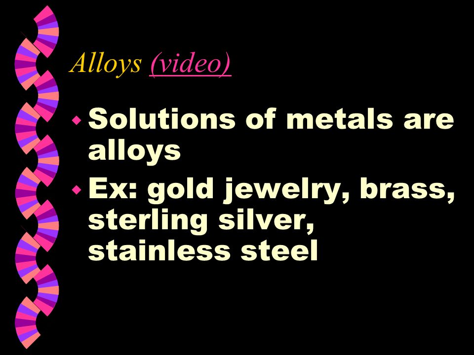 Alloys (video) Solutions of metals are alloys.