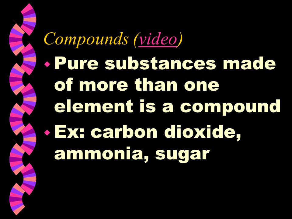 Compounds (video) Pure substances made of more than one element is a compound.