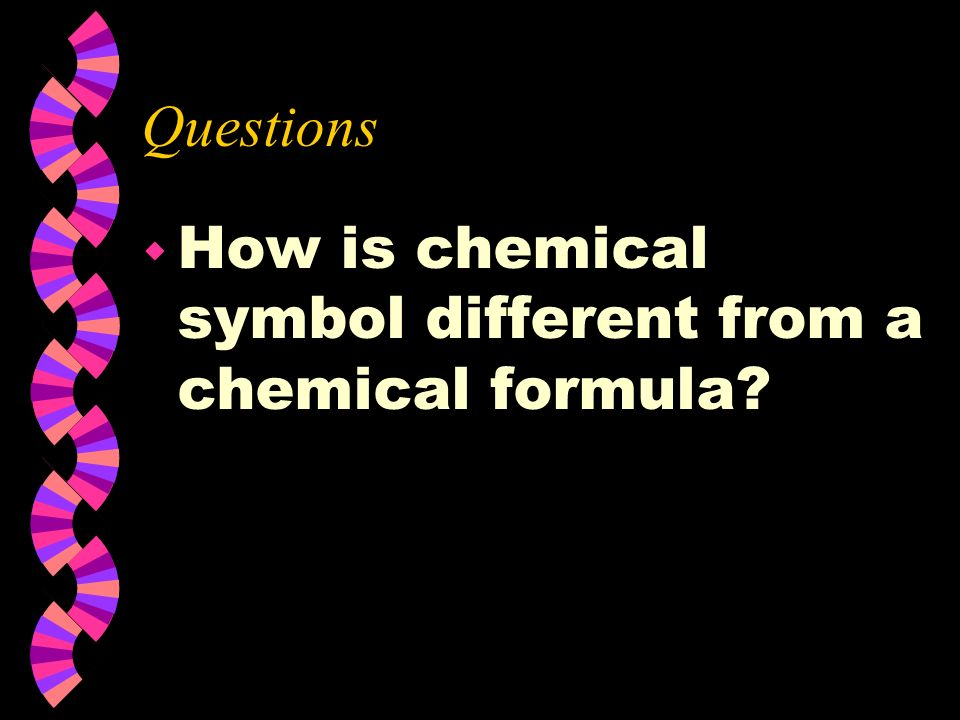 Questions How is chemical symbol different from a chemical formula