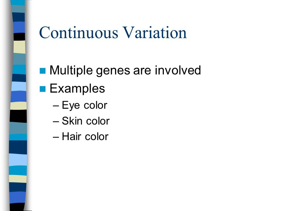 Continuous Variation Multiple genes are involved Examples Eye color