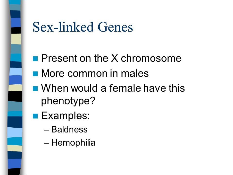 Sex-linked Genes Present on the X chromosome More common in males