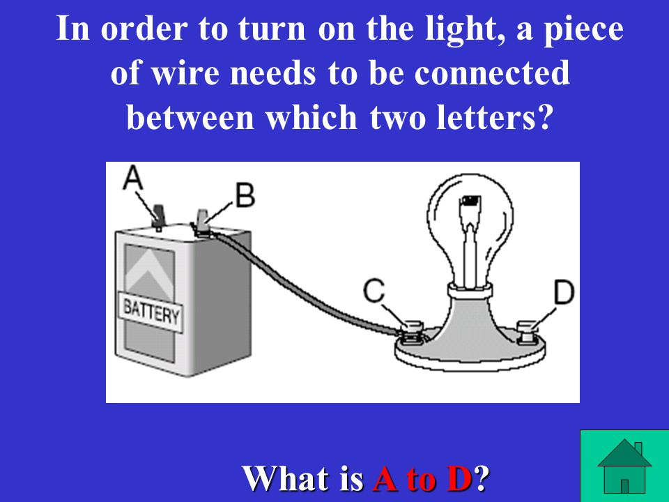In order to turn on the light, a piece of wire needs to be connected between which two letters