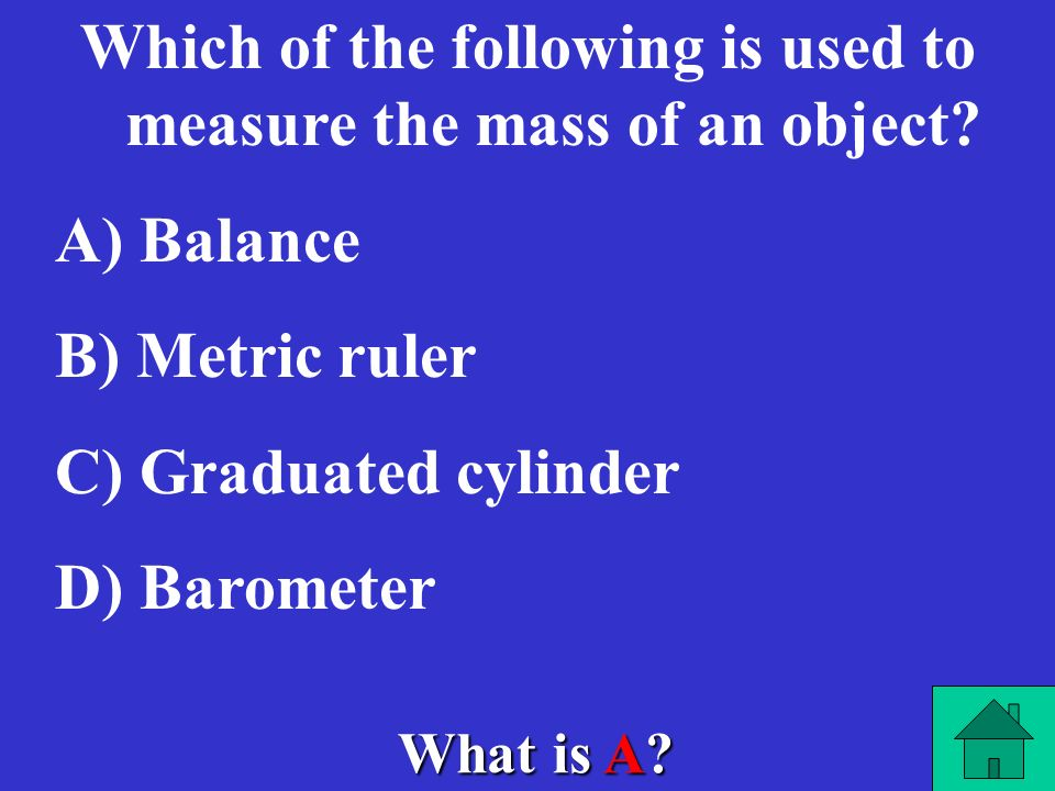 Which of the following is used to measure the mass of an object