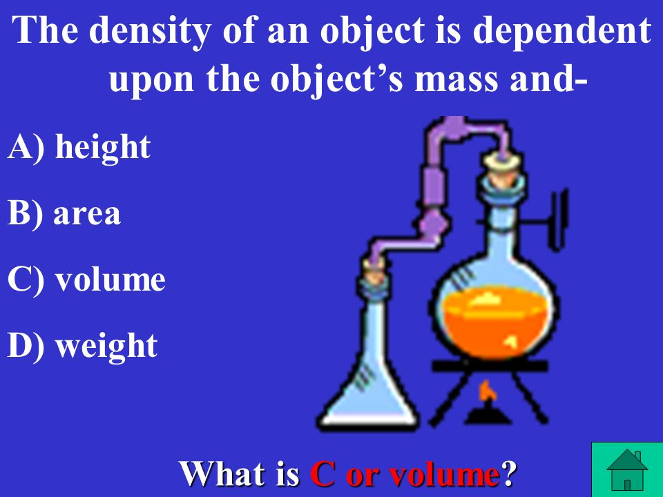 The density of an object is dependent upon the object's mass and-