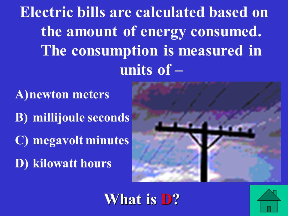 Electric bills are calculated based on the amount of energy consumed