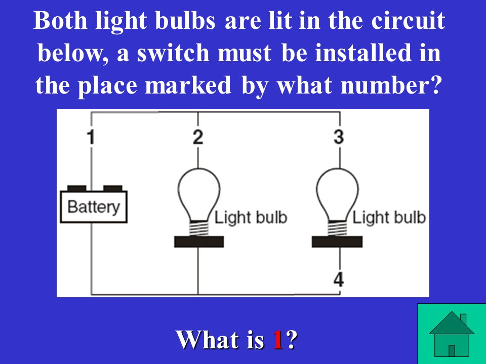 Both light bulbs are lit in the circuit below, a switch must be installed in the place marked by what number