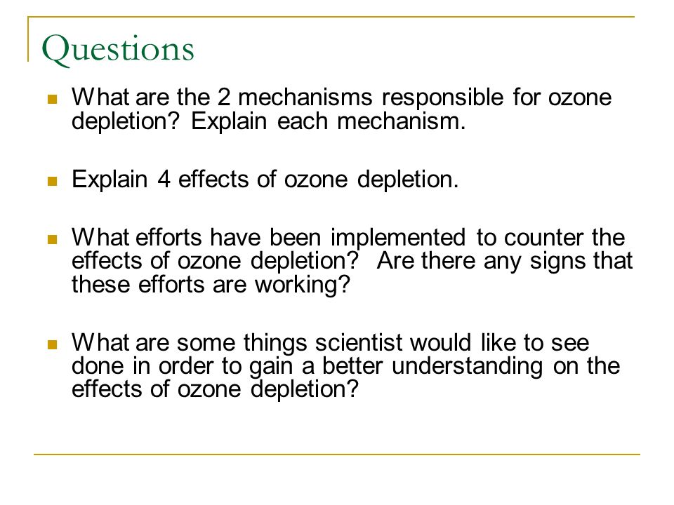 Questions What are the 2 mechanisms responsible for ozone depletion Explain each mechanism. Explain 4 effects of ozone depletion.