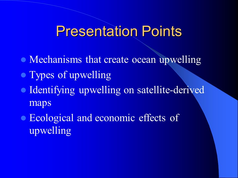 Presentation Points Mechanisms that create ocean upwelling