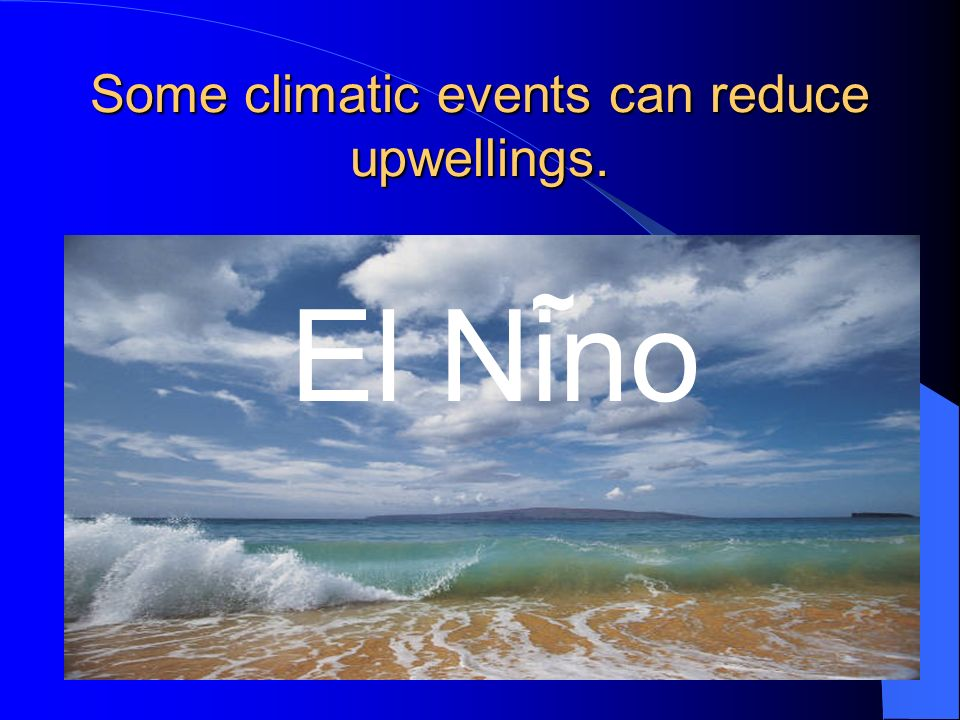 Some climatic events can reduce upwellings.