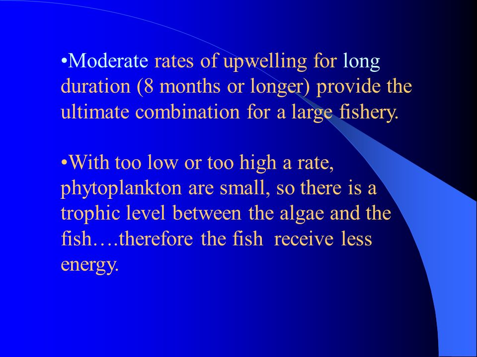 Moderate rates of upwelling for long duration (8 months or longer) provide the ultimate combination for a large fishery.