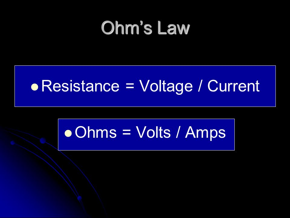 Resistance = Voltage / Current