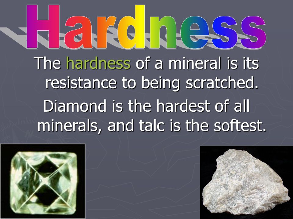 The hardness of a mineral is its resistance to being scratched.