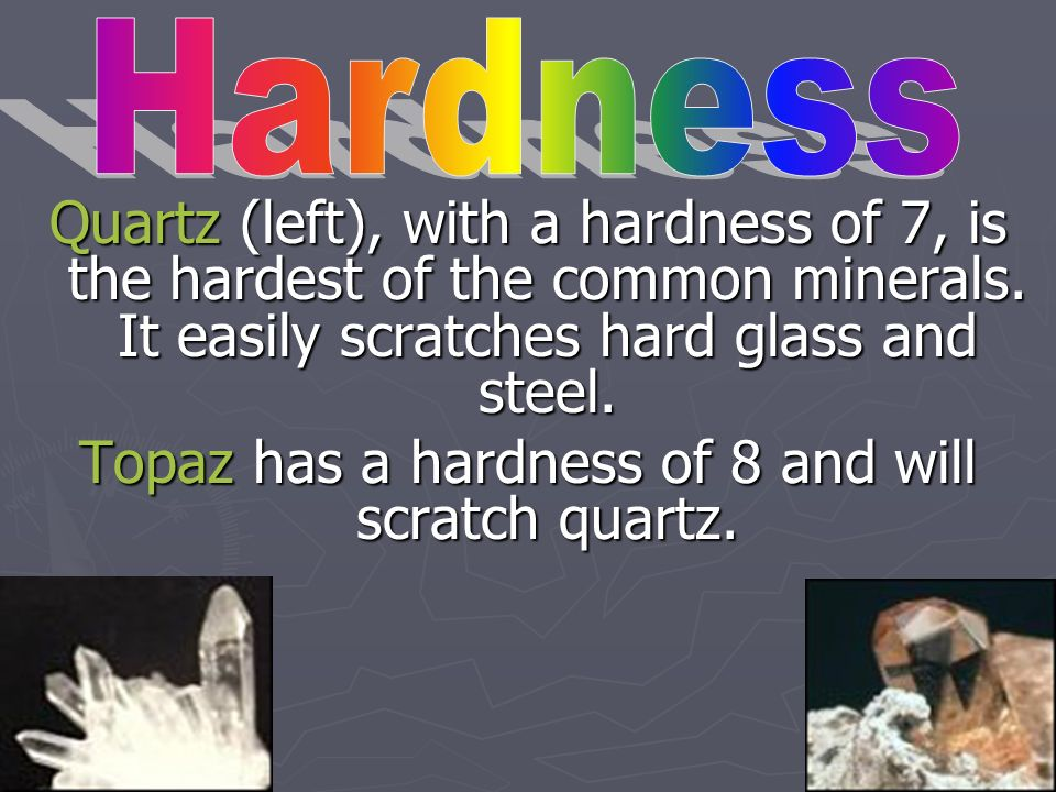 Topaz has a hardness of 8 and will scratch quartz.